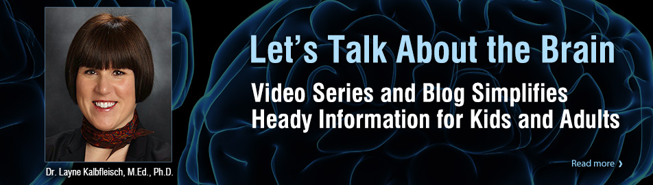 It's Not Brain Surgery: Let's Talk About the Brain - Video Series and Blog Simplifies Heady Information for Kids and Adults.